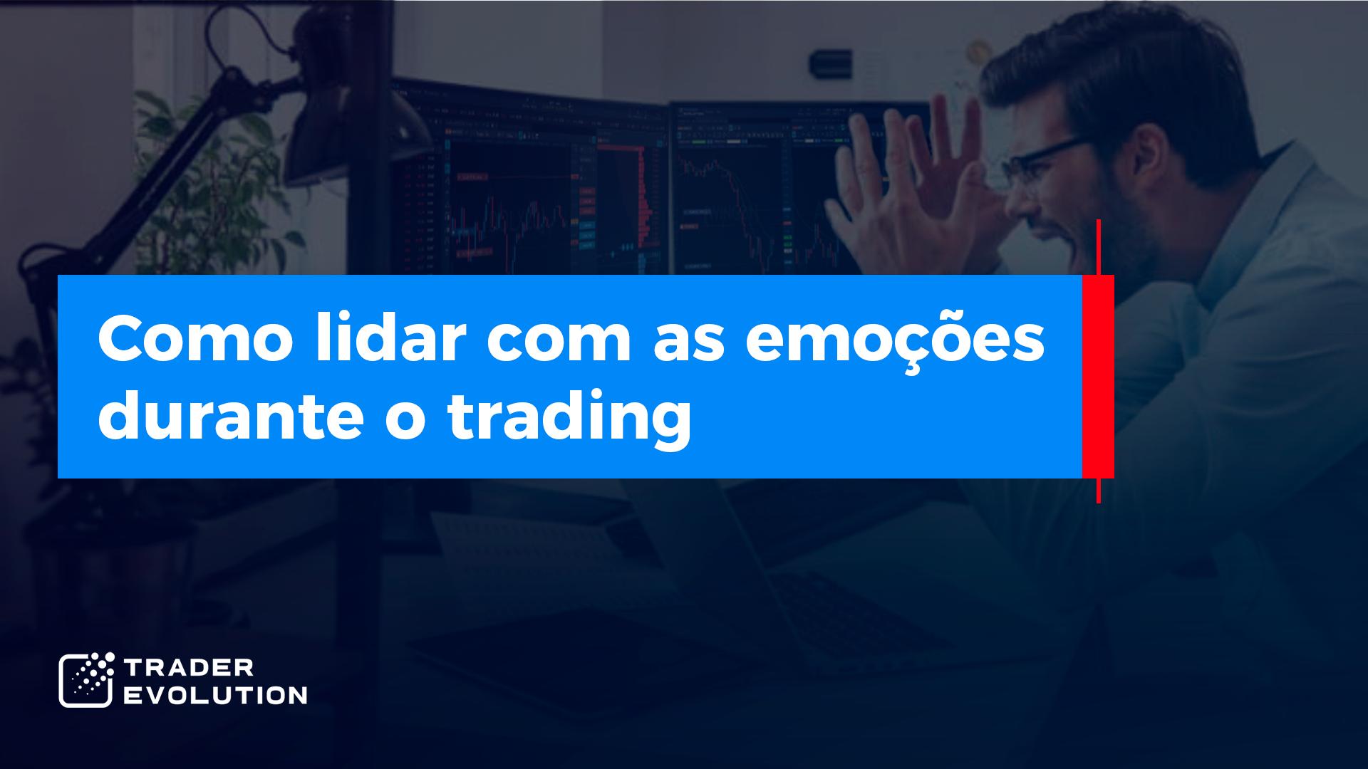 como lidar com as emoções durante o trading